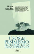 usos del pesimismo: el peligro de la falsa esperanza-roger scruton-9788434488472