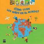 ¿como viven los niños en el mundo?-adele ciboul-9788434894372