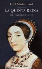 la quinta reina de enrique viii ford madox ford 9788435016872