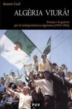 algeria viura!: frança i la guerra per la independencia algeriana (1954-1962)-ramon usall-9788437058672