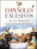 (pe) españoles excesivos: cabeza de vaca, i duque de lerma, balmi s, sor patrocinio, xii duque de osuna, aurora rodriquez y millan astray julian moreiro 9788441420472