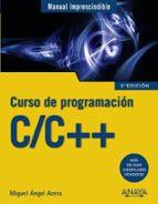 c/c++: curso de programacion (manual imprescindible) miguel angel acera garcia 9788441539372
