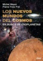 los nuevos mundos del cosmos: en busca de exoplanetas-michel mayor-pierre-yves frei-9788446022572