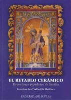 el retablo ceramico: devociones populares de sevilla-francisco josé vallecillo martínez-9788447211272
