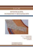 la cal: investigacion, patrimonio y restauracion 9788447215072