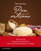 pan artesano: recetas rapidas y faciles de todo el mundo para elaborar tu propio pan peter reinhart 9788448020972