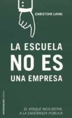 la escuela no es una empresa: el ataque neoliberal a la enseñanza publica-christian laval-9788449315572