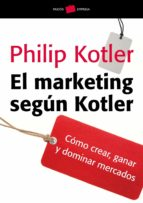 el marketing segun kotler: como crear, ganar y dominar mercados philip kotler 9788449324772