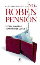 todo lo que tengo que saber para que no me roben la pensión (ebook)-vincenç navarro-juan torres lopez-9788467034172