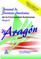 PERSONAL DE SERVICIOS AUXILIARES DE LA COMUNIDAD AUTONOMA DE ARAG ON: GRUPO E: TEST DE LAS MATERIAS ESPECIFICAS Y CASOS PRACTICOS