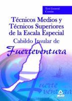 TECNICOS MEDIOS Y TECNICOS SUPERIORES DE LA ESCALA ESPECIAL DEL C ABILDO DE FUERTEVENTURA. TEST GENERAL COMUN