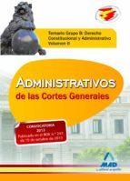 ADMINISTRATIVOS DE LAS CORTES GENERALES. TEMARIO GRUPO B: DERECHO CONSTITUCIONAL Y ADMINISTRATIVO. VOLUMEN II