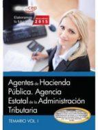 AGENTES DE HACIENDA PÚBLICA. AGENCIA ESTATAL DE LA ADMINISTRACIÓN TRIBUTARIA. TEMARIO VOL. I.
