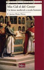 mio cid, el del cantar. un heroe medieval a escala humana-f. javier peña perez-9788477372172