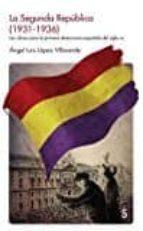 la segunda republica (1931 1936): las claves para la primera democracia española del siglo xx angel luis lopez villaverde 9788477375272