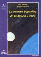 la enorme pequeñez de la abuela tierra (2ª ed.)-jose navarro-amparo navarro-9788479601072