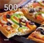 500 pizzas y panes planos-rebecca baugniet-9788480769372
