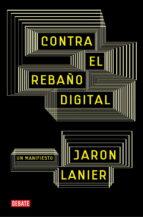 contra el rebaño digital jaron lanier 9788483069172