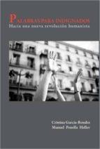 palabras para indignados: hacia una nueva revolucion humanista (2ª ed.) manuel penella heller 9788483524572