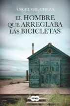 el hombre que arreglaba las bicicletas-angel gil cheza-9788483656372