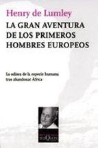 la gran aventura de los primeros hombres europeos: la odisea de l a especie humana tras abandonar africa henry lumley 9788483832172