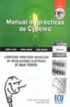 manual de practicas de cypelec (incluye cd-rom): ejercicios pract icos resueltos de instalaciones electricas de baja tension-sergio valero verdu-9788484543572
