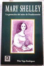 mary shelley: la gestacion del mito de frankenstein pilar vega rodriguez 9788488676672