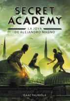 secret academy 2: la joya de alejandro magno-isaac palmiola-9788490431672