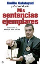 mis sentencias ejemplares emilio calatayud carlos moran 9788490609972