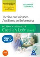 El libro de Tecnico en cuidados auxiliares de enfermería del servicio de salud de castilla y leon (sacyl): simulacros de examen autor VV.AA. TXT!
