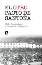 el otro pacto de santoña: la misma historia contada esta vez de verdad-iñaki anasagasti oleaga-9788490973172