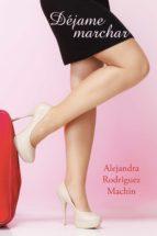 (i.b.d.) dejame marchar alejandra rodriguez machin 9788491120872