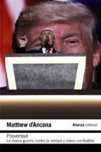 posverdad: la nueva guerra en torno a la verdad y como combatirla-matthew d ancona-9788491813972