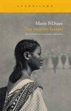 tres mujeres fuertes marie ndiaye 9788492649372