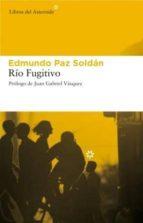 rio fugitivo-edmundo paz soldan-9788493591472