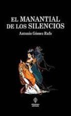 el manantial de los silencios-antonio gomez rufo-9788493742072