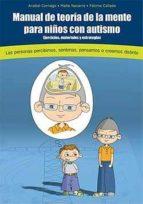 manual de teoria de la mente para niños con autismo: ejercicios, materiales y estrategias.las personas percibimos,sentimos, pensamos o creemos distinto (incluye cd con el contenido y materiales en col-anabel cornago-maite navarro-9788493841072