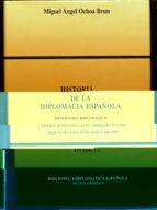historia de la diplomacia española (apendice i): repertorio diplo matico listas cronologicas de representantes, desde la alta edad media hasta el año 2000-miguel angel ochoa brun-9788495265272