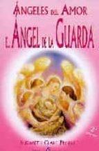 angeles del amor   el angel de la guarda (2ª ed.) elizabeth clare prophet 9788495513472