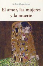el amor, las mujeres y la muerte-arthur schopenhauer-9788497169172