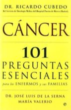 cancer: 101 preguntas esenciales para los enfermos y sus familias j. l. de la serna maria valerio ricardo cubedo 9788497346672