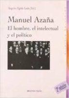 manuel azaña: el hombre, el intelectual y el politico angeles egido leon 9788497427272