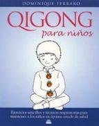 qigong para niños: ejercicios sencillos y tecnicas respiratorias para mantener a los niños en optimo estado de salud dominique ferraro 9788497540872