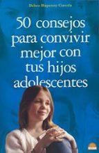 50 consejos para convivir mejor con tus hijos adolescentes debra hapenny ciavola 9788497541572