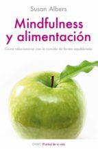 mindfulness y alimentacion: como relacionarse con la comida de ma nera equilibrada-susan albers-9788497544672