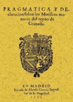 pragmatica y declaracion de los moriscos menores del reyno de gra nada (ed. facsimil) 9788497614672