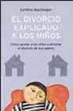 el divorcio explicado a los niños: como ayudar a los niños a afro ntar el divorcio de sus padres cynthia macgregor 9788497770972