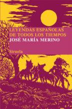 leyendas españolas de todos los tiempos-jose maria merino-9788498414172