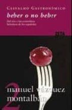 beber o no beber: del vino y las costumbres bebedoras de los espa ñoles (carvalho gastronomico 2) manuel vazquez montalban 9788498721072