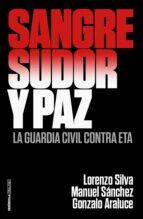 sangre, sudor y paz: la guardia civil contra eta lorenzo silva manuel sanchez gonzalo araluce 9788499426372